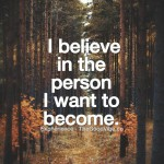 I believe in the person I want to become