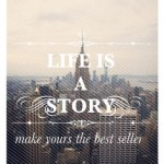 life is a story. make yours the best seller