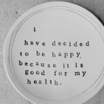 i have decided to be happy