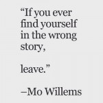 if you find yourself in the wrong story, leave