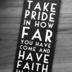 take pride in how far you have come